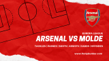 Arsenal v Molde: Back cards with goals a possibility in likely home win
